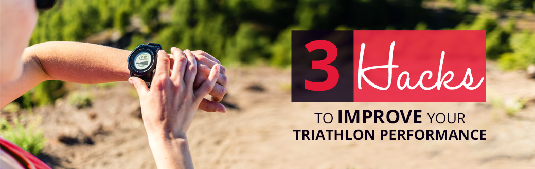 Three Hacks to Imrpove Your Triathlon Performance