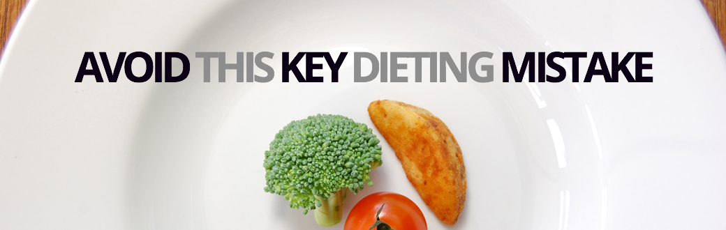 Avoid the Key Dieting Mistake