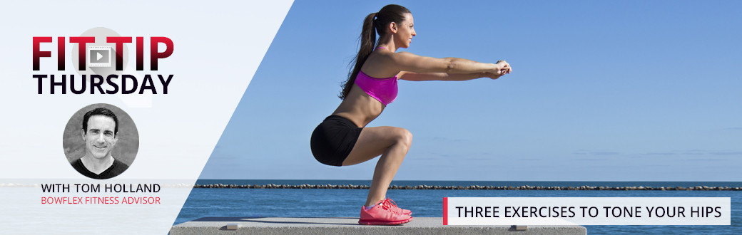 Fit Tip Thursday: Three Exercises to Tone Your Hips