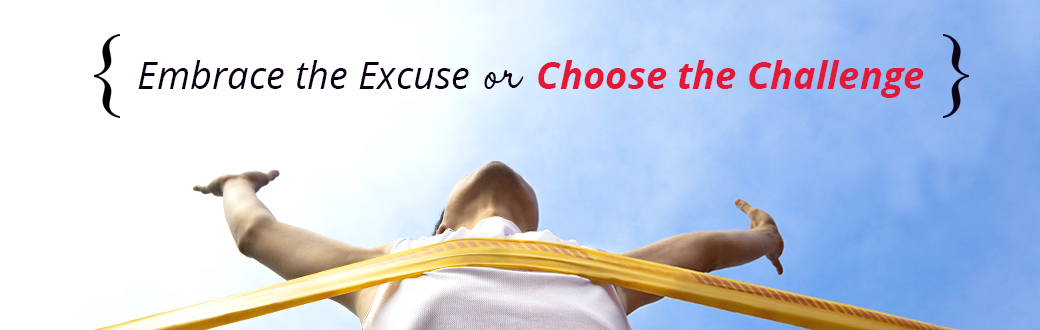 Embrace the Excuse or Choose the Challenge