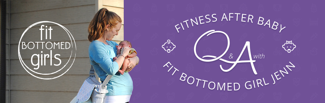Fitness After Baby: Q&A with Fit Bottemed Girl, Jenn