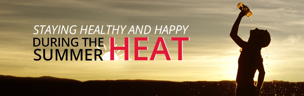 Staying Happy and Healthy During the Summer Heat
