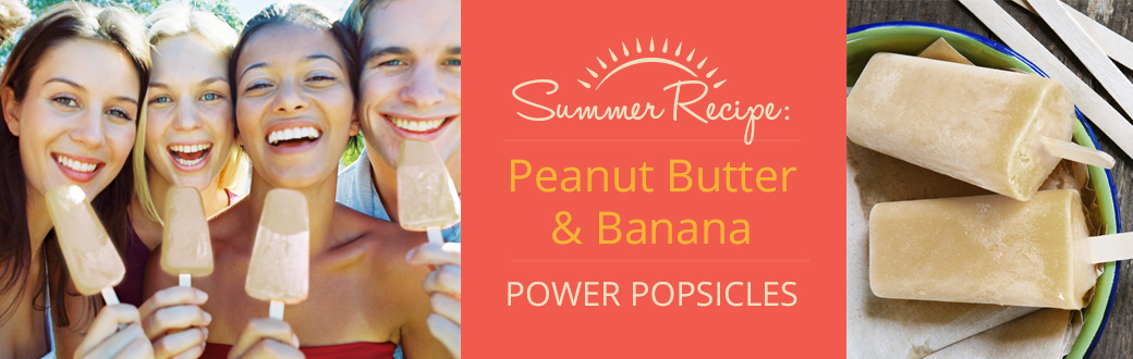 Summer Recipe: Peanut Butter & Banana Power Popsicles